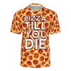 PIZZA TILL YOU DIE