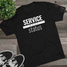 Load image into Gallery viewer, Service Over Status - Premium TriBlend Tee - Overwear Gear