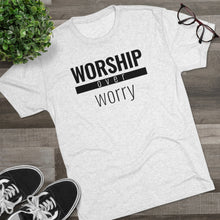 Load image into Gallery viewer, Worship Over Worry - Premium TriBlend Tee - Overwear Gear