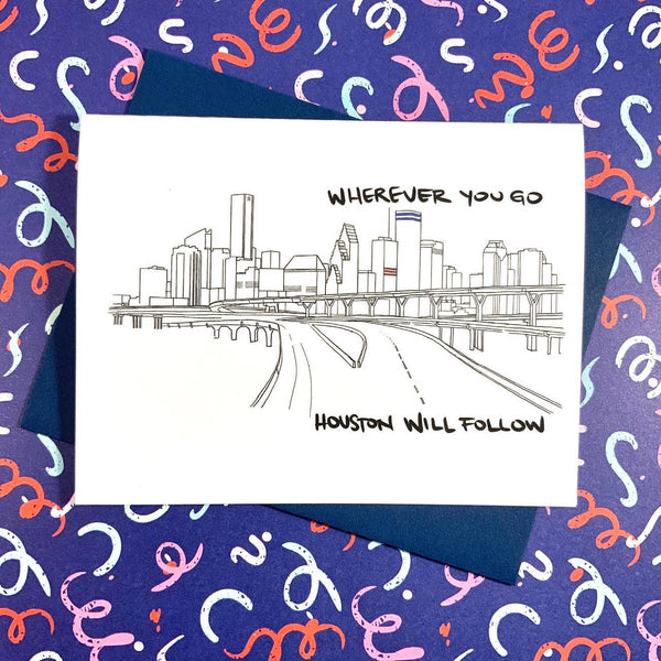 Wherever You'll Go Houston Will Follow Card