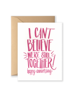 Can't Believe We're Still Together Anniversary Greeting Card