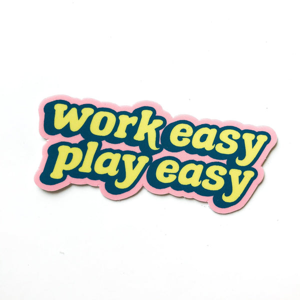 Work Easy Play Easy Sticker