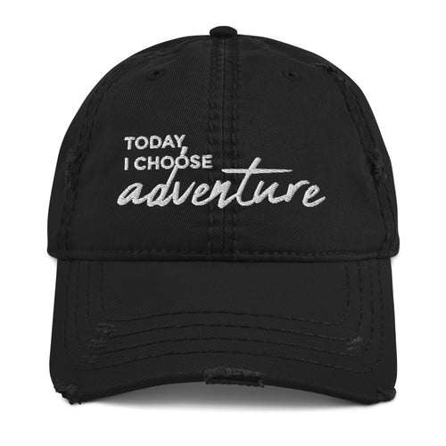*Today I Choose Adventure* Embroidered Distressed Dad Hat
