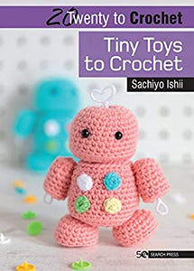 Twenty to Make: Tiny Toys to Crochet