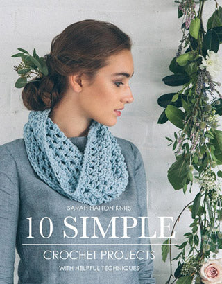10 Simple Crochet Projects - Sarah Hatton Knits