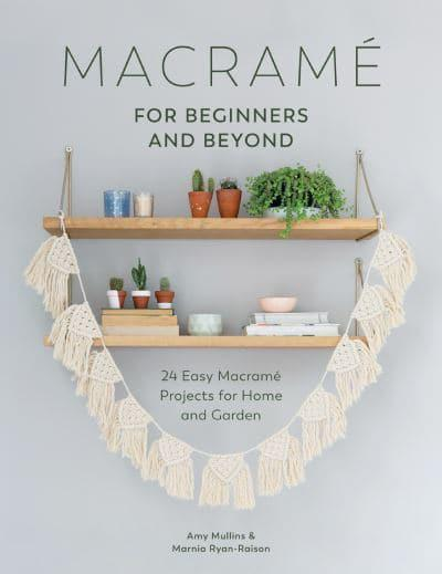 Macramé For Beginners and Beyond - Amy Mullins