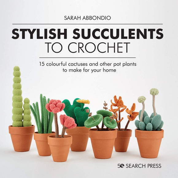 Stylish Succulents to Crochet - Sarah Abbondio
