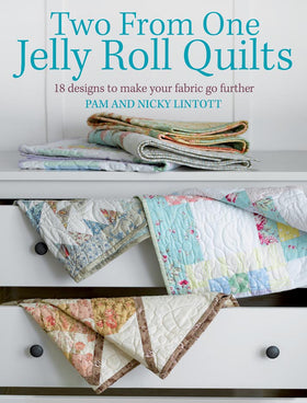 Two From One Jelly Roll Quilts - Pam and Nicky Lintott