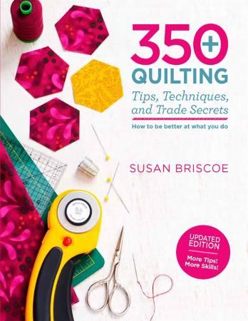 350+ Quilting Tips, Techniques, and Trade Secrets