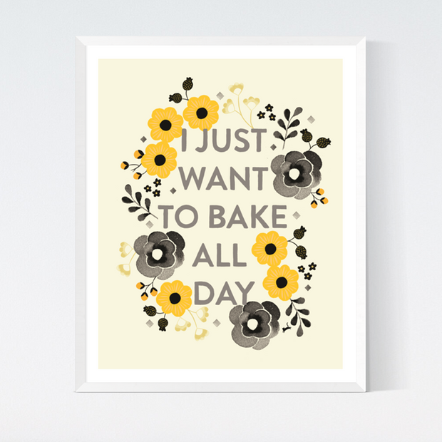 I Just Want to Bake Art Print