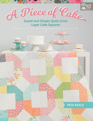 A Piece of Cake, Sweet and Simple Quilts from Layer Cake Squares
