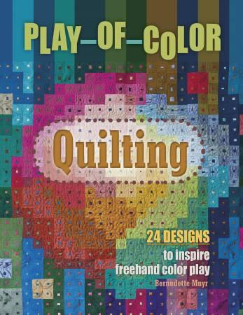 Play of Color Quilting, 24 Designs to Inspire Freehand Color Play