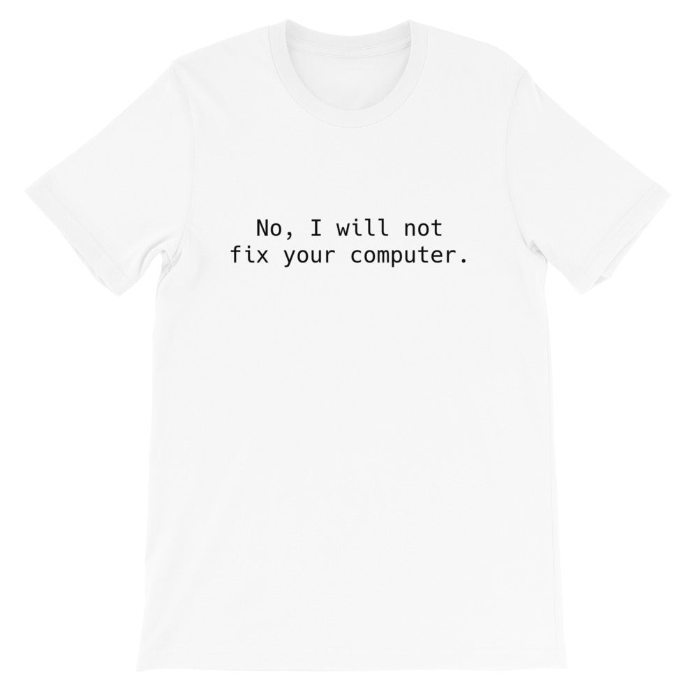 No, I Will Not Fix Your Computer TShirt