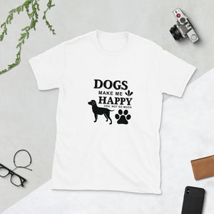 Dogs made me Happy, You not so much Short-Sleeve T-Shirt