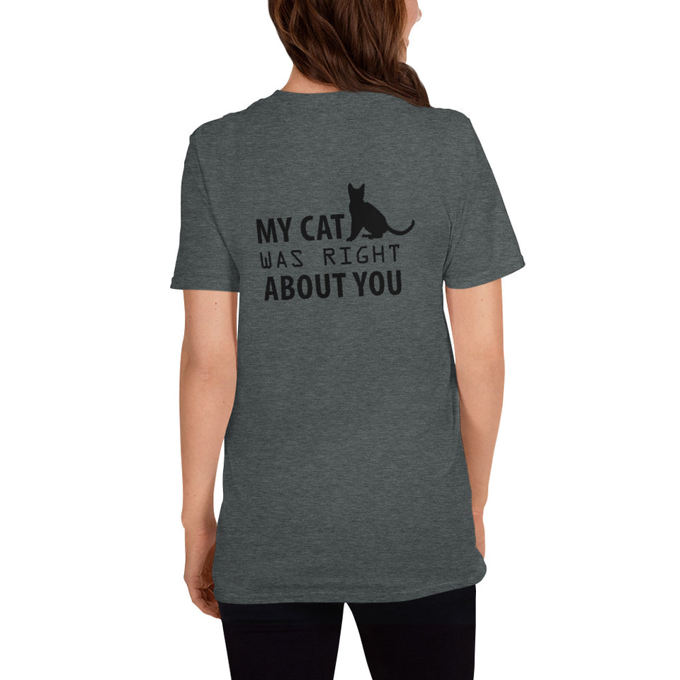 My Cat was right about you T-Shirt