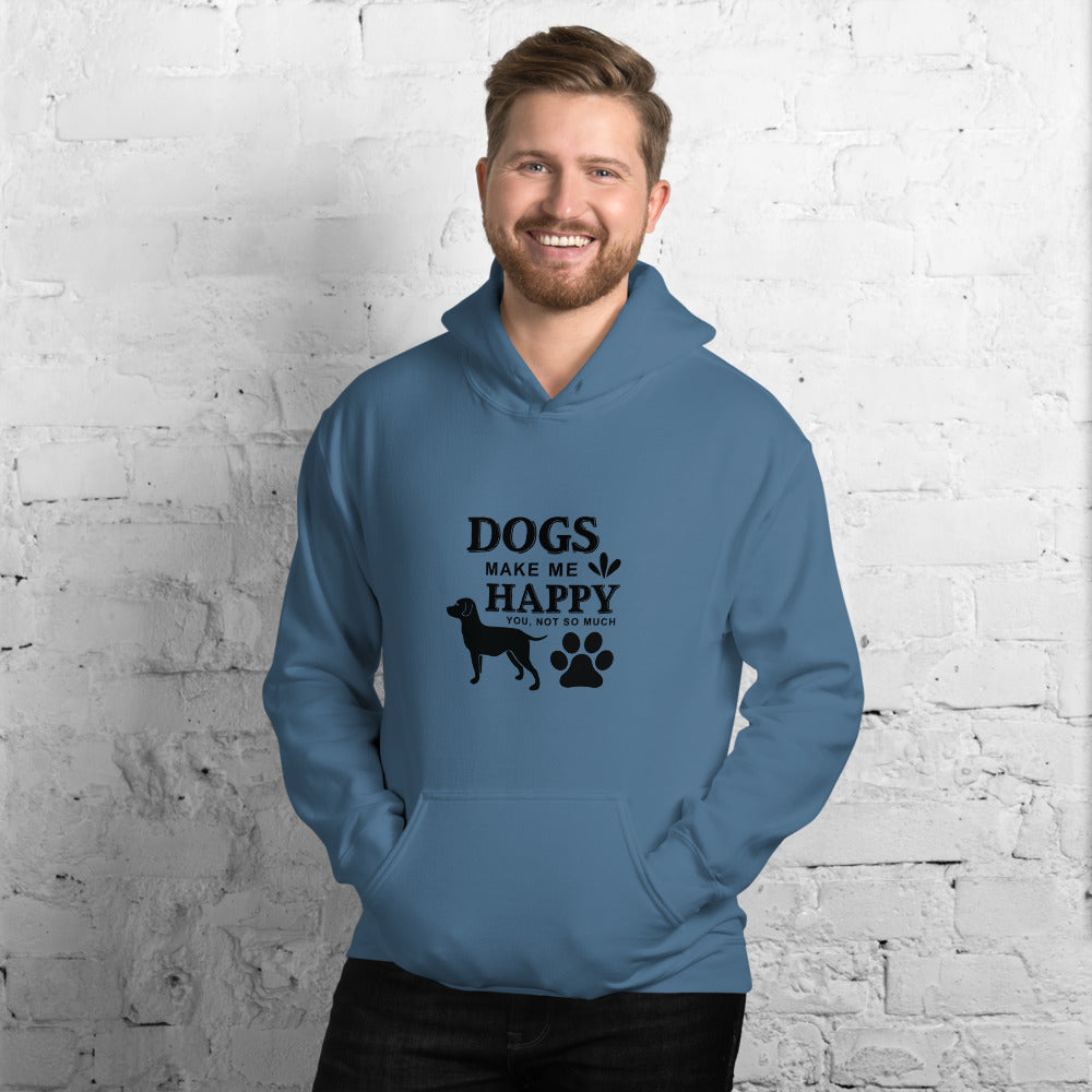 Dogs Make Me Happy, You Not so Much Hoodie