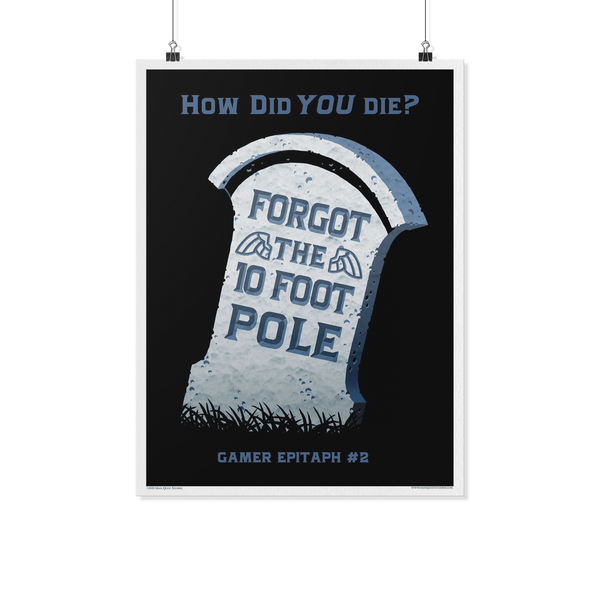 Gamer Epitaph Print #2: Pole