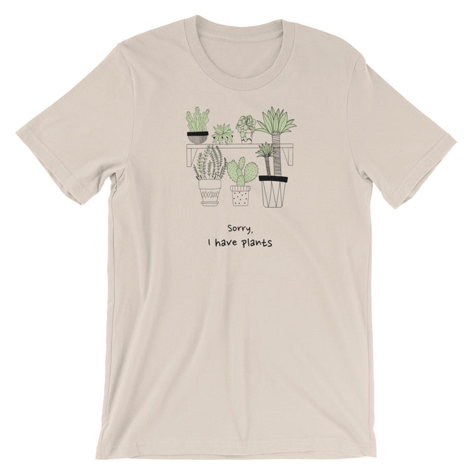 Sorry, I Have Plants Tee