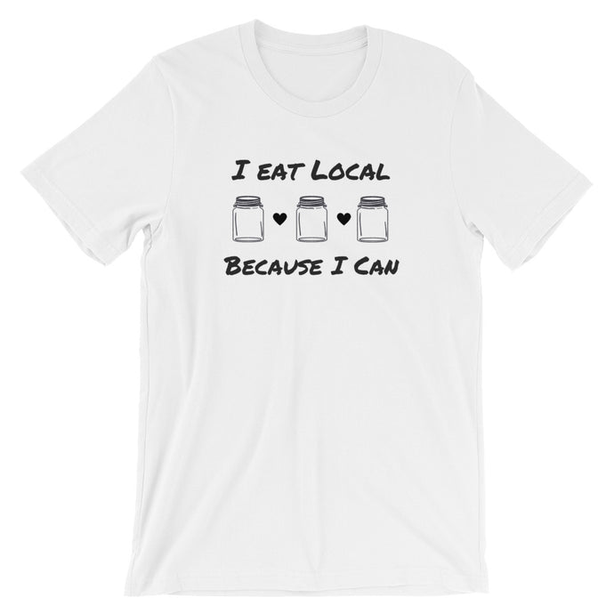 I Eat Local Because I Can Unisex Tee