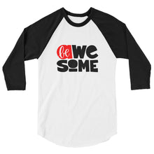 Load image into Gallery viewer, Be Awesome Women's 3/4 sleeve raglan shirt, Be Strong, Don't Forget to Be Awesome