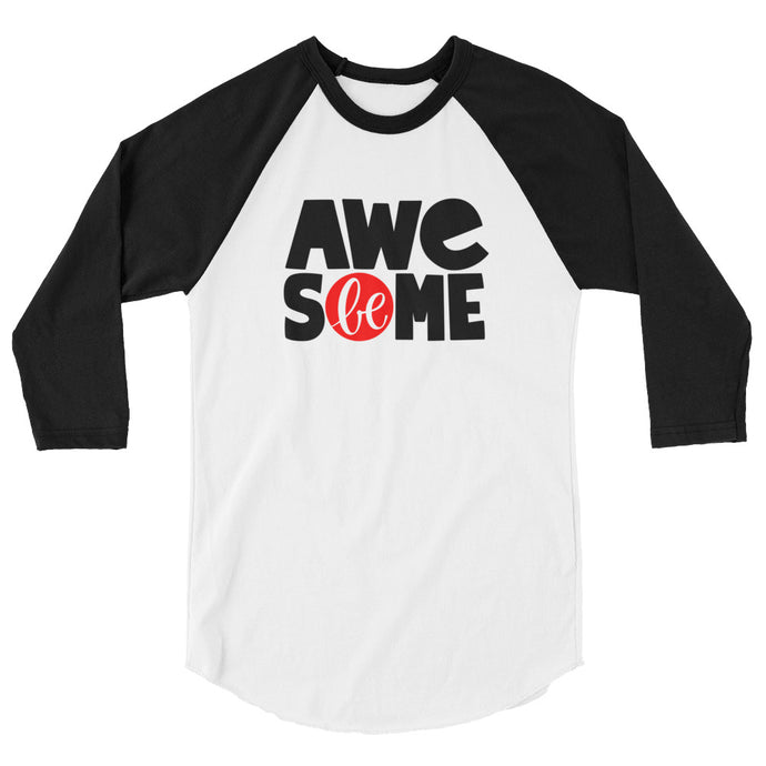 Be Awesome Women's 3/4 sleeve raglan shirt, Anti Bullying, Be Strong, Don't Forget to Be Awesome