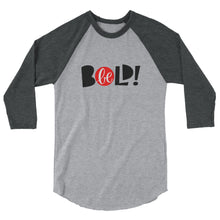 Load image into Gallery viewer, Be Bold Women's 3/4 sleeve raglan shirt, Anti Bullying, Be Your Own Hero