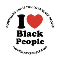 """I Love Black People"""