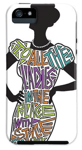 To All The Ladies 2 - Phone Case