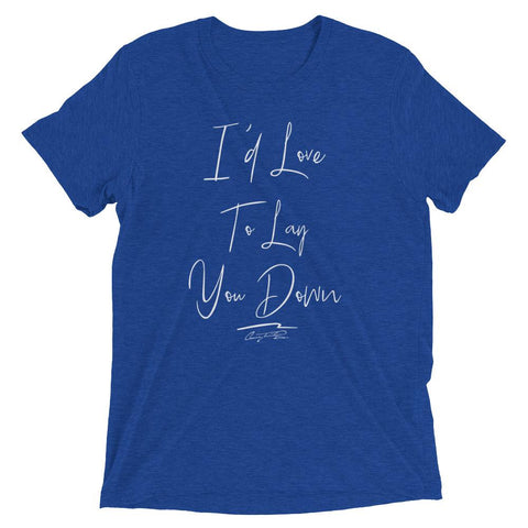 I'd Love To Lay You Down Ladies Unisex Tee