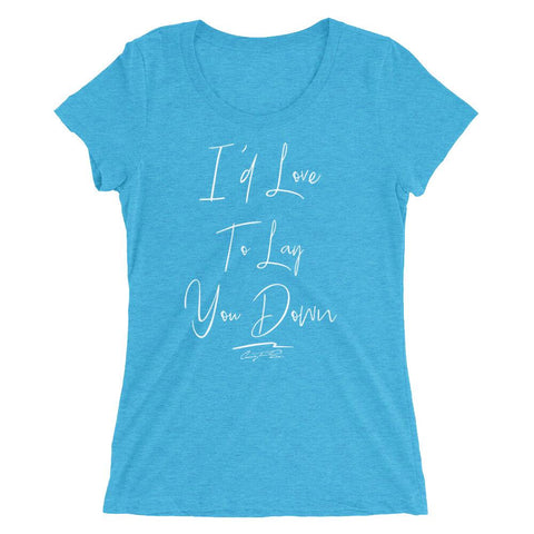 Image of I'd Love To Lay You Down Ladies Fitted Tee