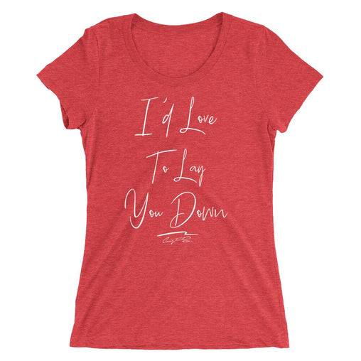 I'd Love To Lay You Down Ladies Fitted Tee