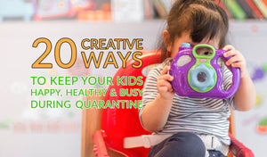 20 Creative Ways to Keep Your Kids Happy, Healthy and Busy During Quarantine