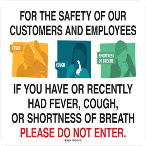 "Brady® 10"" X 14"" Black And White Sick-Do Not Enter Sign ""FOR THE SAFETY OF OUR CUSTOMERS AND EMPLOYEES IF YOU HAVE OR RECENTLY HAD FEVER, COUGH, OR SHORTNESS OF BREATH  PLEASE DO NOT ENTER {With Pictogram}"""