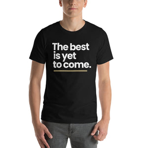 XS The best is yet to come Short-Sleeve Unisex T-Shirt by Design Express