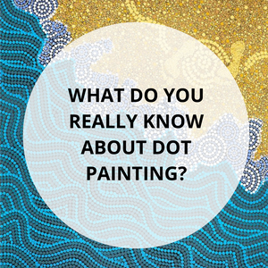 What do you really know about dot painting?