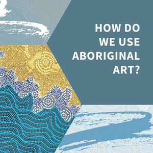 How do we use Aboriginal art?