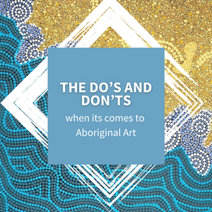 The Do's and Don'ts when it comes to Aboriginal Art