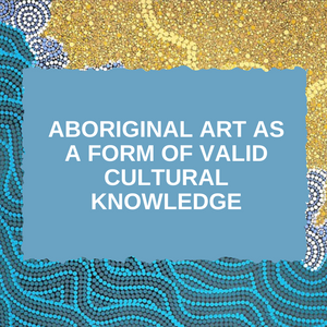 Aboriginal art as a form of valid cultural knowledge
