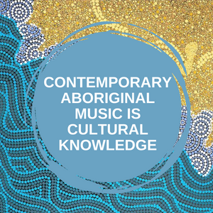 Contemporary Aboriginal music is cultural knowledge