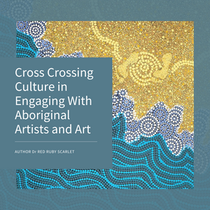 Cross Crossing Culture in Engaging With Aboriginal Artists and Art