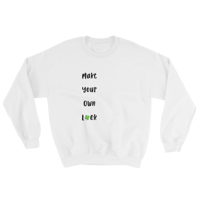 Make Your Own Luck (Sweatshirt)