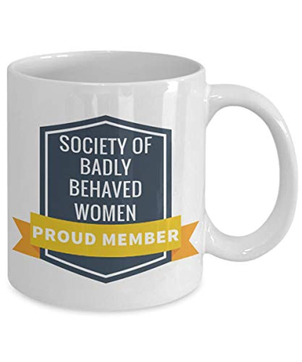 Society Of Badly Behaved Women Proud Member Mug Funny Coffee Cup