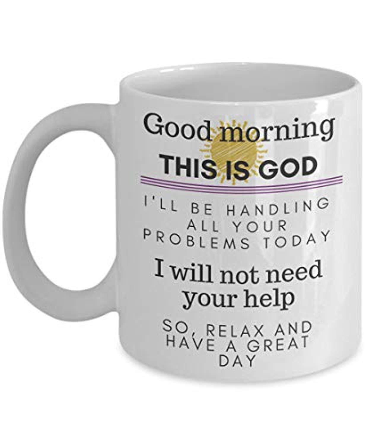 Good Morning This Is God I'll Be Handling All Your Problems Today