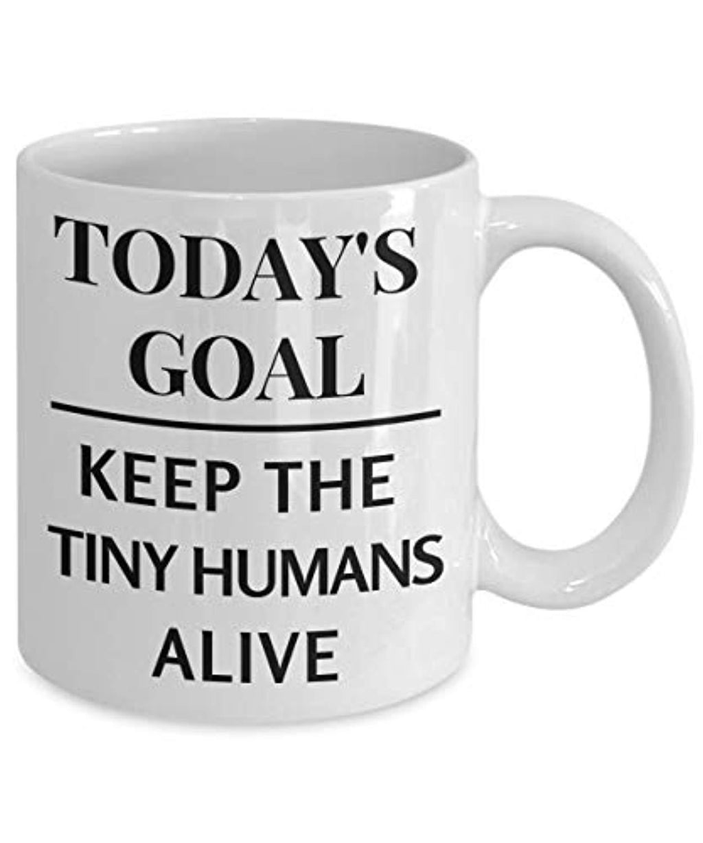 Today's Goal Keep The Tiny Humans Alive Funny Mug for Moms Dads Teachers Day Care Workers
