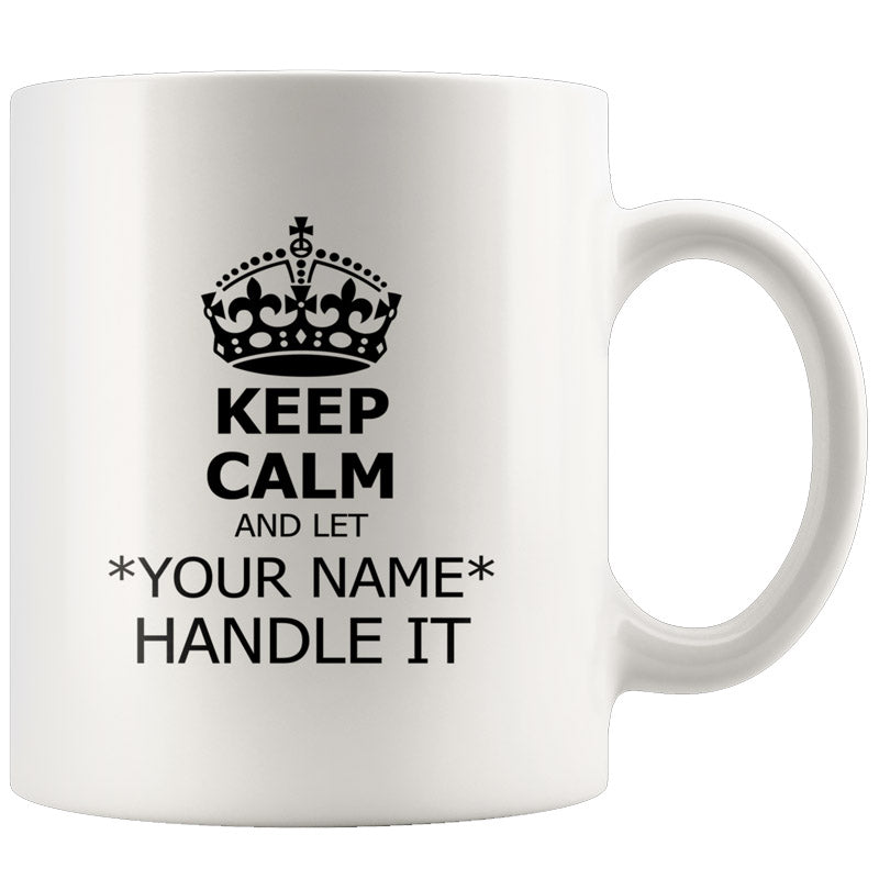 keep calm and let me handle it custom mug