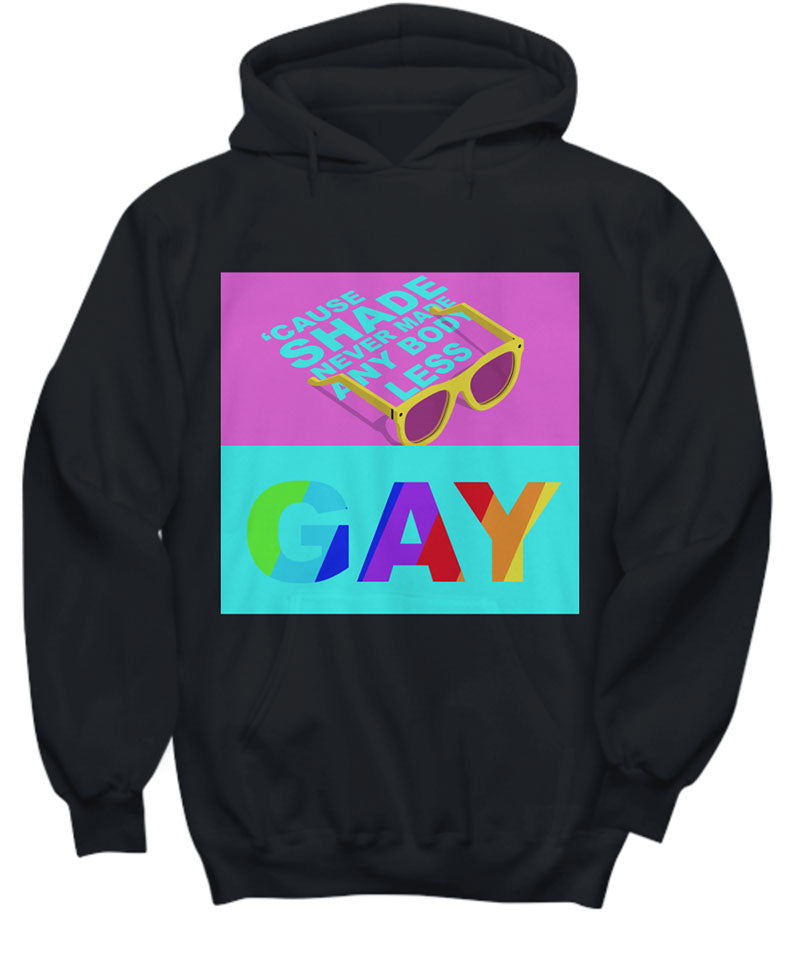 shade never made anybody less gay hoodie black