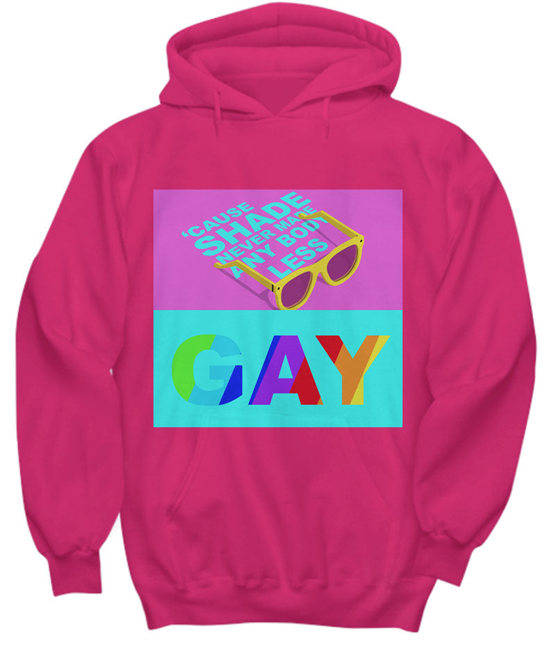 shade never made anybody less gay hoodie pink