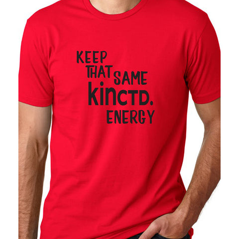 """Keep That Same KINctd. Energy"" Red Tee"