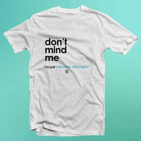 """Don't Mind Me, I'm Just Creating Greatness"" Tee"