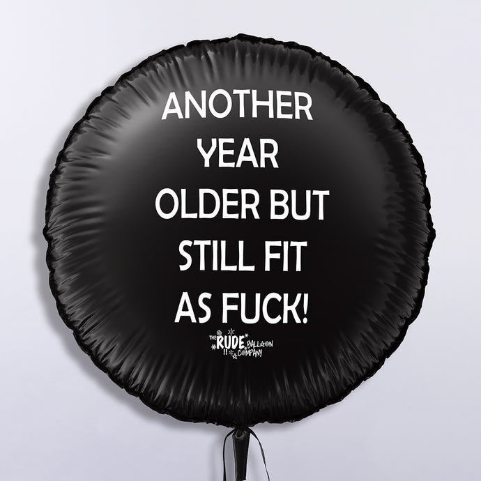 Another Year Older Still Fit As Fuck